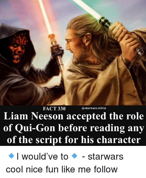 qui gon: FACT 330  @starwars.trivia  Liam Neeson accepted the role  of Qui-Gon before reading any  of the script for his character 🔹I would've to🔹 - starwars cool nice fun like me follow
