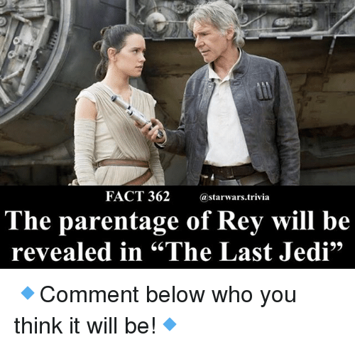 """Jedi, Memes, and Rey: FACT 362astarwars.trivia  The parentage of Rey will be  revealed in """"The Last Jedi  .66 🔹Comment below who you think it will be!🔹"""