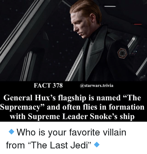 """Jedi, Memes, and Supreme: FACT 378  @starwars.trivia  General Hux's flagship is named """"The  Supremacy"""" and often flies in formation  with Supreme Leader Snoke's ship 🔹Who is your favorite villain from """"The Last Jedi""""🔹"""
