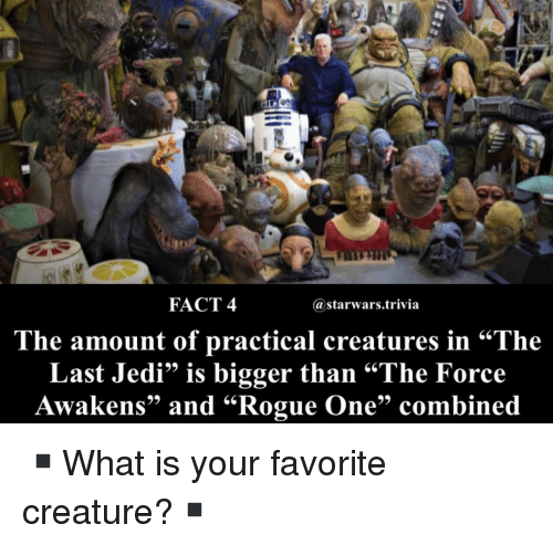 """rogue-one: FACT 4  @starwars.trivia  .66  he amount of practical creatures in """"The  Last Jedi"""" is bigger than """"The Force  Awakens"""" and """"Rogue One"""" combined ▪️What is your favorite creature?▪️"""