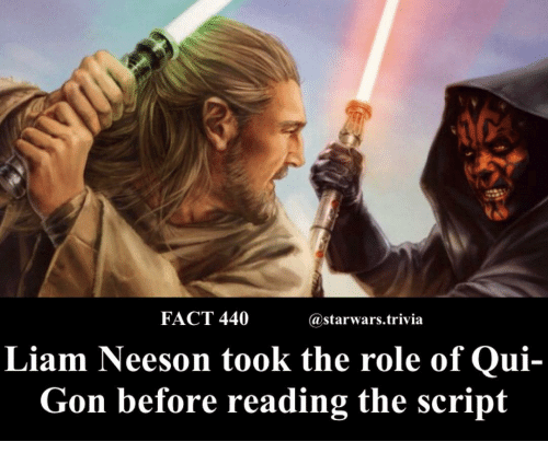 Liam Neeson, Memes, and 🤖: FACT 440  @starwars.trivia  Liam Neeson took the role of Qui-  Gon before reading the script