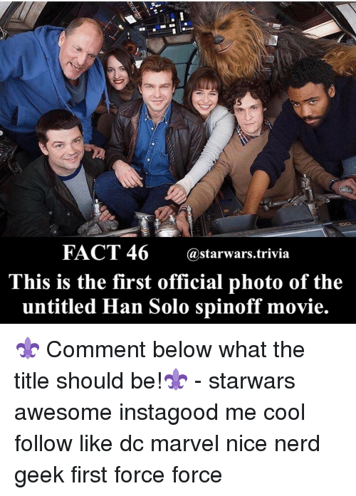 Memes, 🤖, and Starwars: FACT 46  @starwars trivia  This is the first official photo of the  untitled Han Solo spinoff movie. ⚜️ Comment below what the title should be!⚜️ - starwars awesome instagood me cool follow like dc marvel nice nerd geek first force force