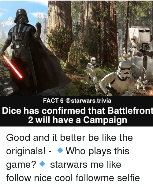 battlefront 2: FACT 6 @starwars trivia  Dice has confirmed that Battlefront  2 will have a Campaign Good and it better be like the originals! - 🔹Who plays this game?🔹 starwars me like follow nice cool followme selfie