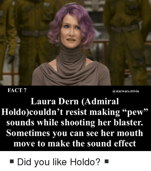 """blaster: FACT 7  astarwars.trivia  Laura Dern (Admiral  Holdo)couldn't resist making""""pew""""  sounds while shooting her blaster.  Sometimes you can see her mouth  move to make the sound effect ▪️Did you like Holdo?▪️"""