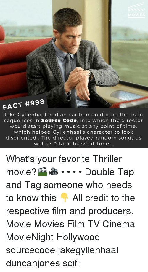 """gyllenhaal: FACT #998  Jake Gyllenhaal had an ear bud on during the train  sequences in Source Code, into which the director  would start playing music at any point of time,  which helped Gyllenhaal's character to look  disoriented . The director played random songs as  well as """"static buzz"""" at times What's your favorite Thriller movie?🎬🎥 • • • • Double Tap and Tag someone who needs to know this 👇 All credit to the respective film and producers. Movie Movies Film TV Cinema MovieNight Hollywood sourcecode jakegyllenhaal duncanjones scifi"""