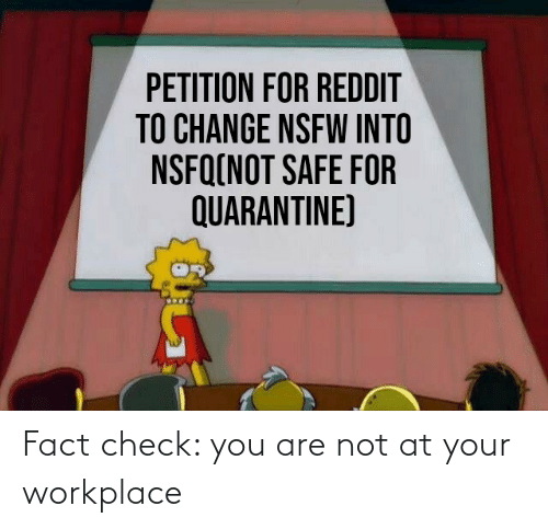 Fact Check: Fact check: you are not at your workplace
