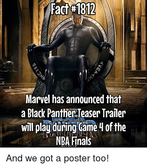 Finals, Memes, and Nba: Fact H1812  Marvel has announced that  a Black Panther Teaser Trailer  will play during Game 4 of the  NBA Finals And we got a poster too!