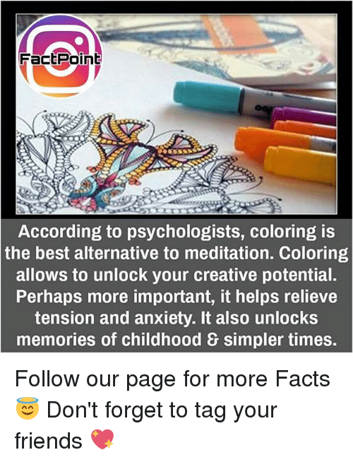 Creativer: Fact PainE  According to psychologists, coloring is  the best alternative to meditation. Coloring  allows to unlock your creative potential.  Perhaps more important, it helps relieve  tension and anxiety. It also unlocks  memories of childhood & simpler times. Follow our page for more Facts 😇 Don't forget to tag your friends 💖