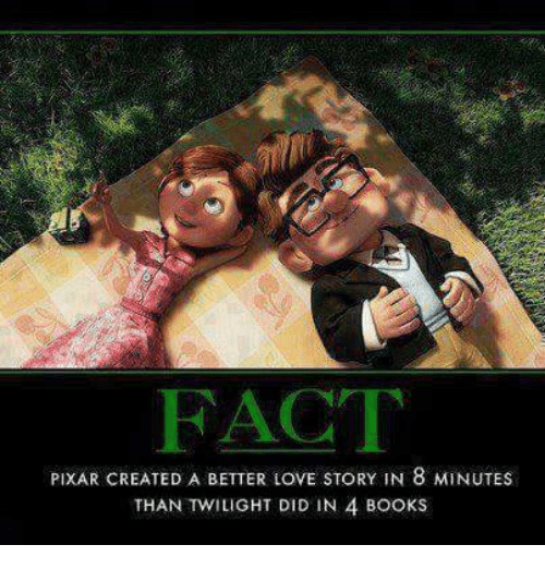 twilights: FACT  PIXAR CREATED A BETTER LOVE STORY IN 8 MINUTES  THAN TWILIGHT DID IN 4 BOOKS