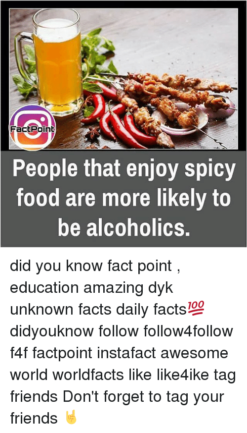 Spicie: Fact Point  People that enjoy spicy  food are more likely to  be alcoholics. did you know fact point , education amazing dyk unknown facts daily facts💯 didyouknow follow follow4follow f4f factpoint instafact awesome world worldfacts like like4ike tag friends Don't forget to tag your friends 🤘