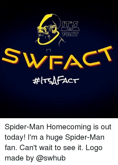 huge spiders: FACT  SWEAC  WFACT Spider-Man Homecoming is out today! I'm a huge Spider-Man fan. Can't wait to see it. Logo made by @swhub