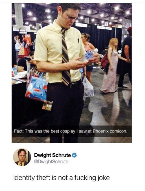 Fucking Joke: Fact: This was the best cosplay I saw at Phoenix comicon.  Dwight Schrute  DwightSchrute  identity theft is not a fucking joke