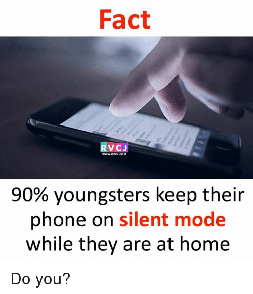 Moded: Fact  WWW.RVCL.COM  90% youngsters keep their  phone on silent mode  while they are at home Do you?