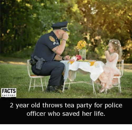 factorial: FACTORY  2 year old throws tea party for police  officer who saved her life.