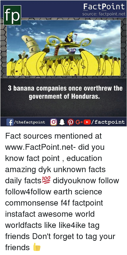 earthing: FactPoint  source: factpoint.net  3 banana companies once overthrew the  government of Honduras.  f/thefactpoint  G+/factpoint Fact sources mentioned at www.FactPoint.net- did you know fact point , education amazing dyk unknown facts daily facts💯 didyouknow follow follow4follow earth science commonsense f4f factpoint instafact awesome world worldfacts like like4ike tag friends Don't forget to tag your friends 👍