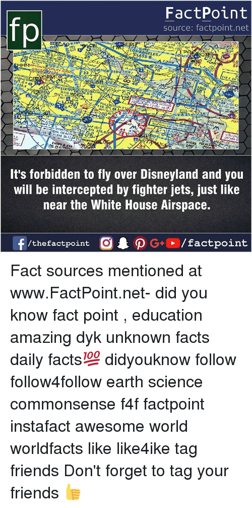 Intercepted: FactPoint  source: factpoint.net  ANGELES  LASS B  1a  100  10  18,  ORONA  S713.03 379  115  ·104 SLI  EMMY  It's forbidden to fly over Disneyland and you  will be intercepted by fighter jets, ust like  near the White House Airspace. Fact sources mentioned at www.FactPoint.net- did you know fact point , education amazing dyk unknown facts daily facts💯 didyouknow follow follow4follow earth science commonsense f4f factpoint instafact awesome world worldfacts like like4ike tag friends Don't forget to tag your friends 👍