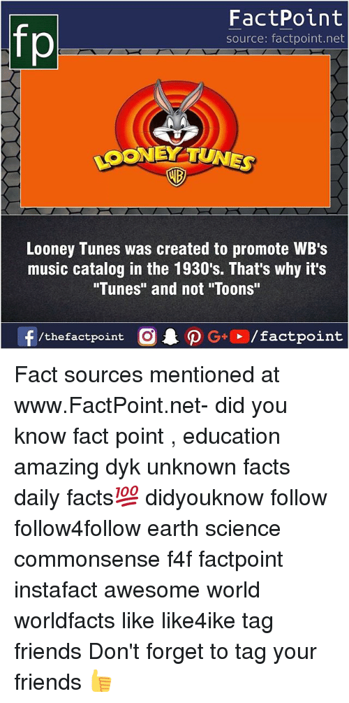 "Facts, Friends, and Looney Tunes: FactPoint  source: factpoint.net  LOONEY TUNES  AD  Looney Tunes was created to promote WB's  music catalog in the 1930's. That's why it's  ""Tunes"" and not ""Toons""  f/thefactpoint  G+/factpoint Fact sources mentioned at www.FactPoint.net- did you know fact point , education amazing dyk unknown facts daily facts💯 didyouknow follow follow4follow earth science commonsense f4f factpoint instafact awesome world worldfacts like like4ike tag friends Don't forget to tag your friends 👍"