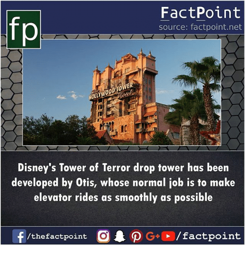 Memes, Otis, and Been: FactPoint  source: factpoint.net  OLLYWOODEOWE  Disney's Tower of Terror drop tower has been  developed by Otis, whose normal job is to make  elevator rides as smoothly as possible