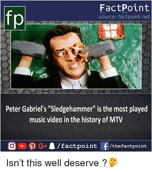"""Memes, Mtv, and Music: FactPoint  source: factpoint.net  Peter Gabriel's """"Sledgehammer"""" is the most played  music video in the history of MTV Isn't this well deserve ?🤔"""