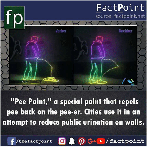 """Memes, Paint, and Back: FactPoint  source: factpoint.net  Vorher  Nachher  KTVU  """"Pee Paint,"""" a special paint that repels  pee back on the pee-er. Cities use it in arn  attempt to reduce public urination on walls."""