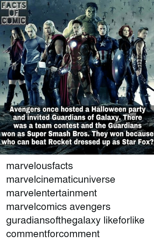 Smashing Bros: FACTS 3  COMIC  Avengers once hosted a Halloween party  and invited Guardians of Galaxy. There  was a team contest and the Guardians  won as Super Smash Bros. They won because  who can beat Rocket dressed up as Star Fox? marvelousfacts marvelcinematicuniverse marvelentertainment marvelcomics avengers guradiansofthegalaxy likeforlike commentforcomment