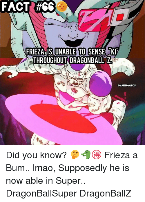 Dragonball, Facts, and Frieza: FACTS #66  I1  FRIEZANIS UNABLE TO SENSE K  THROUGHOUT DRAGONBALL Z Did you know? 🤔🐲🉐 Frieza a Bum.. lmao, Supposedly he is now able in Super.. DragonBallSuper DragonBallZ