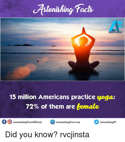 Memes, Yoga, and 🤖: facts  ASTONISHING FACTS  15 million Americans practice yoga:  72% of them are  temate.  of O Astonishing Factsofficial  Astonishin Fact-com  AstonishingFt Did you know? rvcjinsta