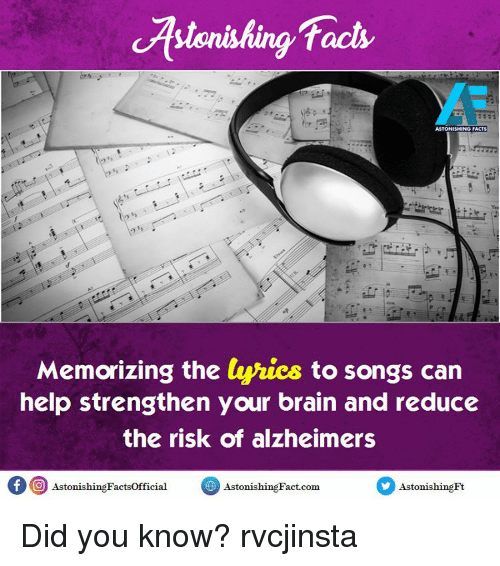 Memorals: facts  ASTONISHING FACTS  Memorizing the  lyrics to songs can  help strengthen your brain and reduce  the risk of alzheimers  of O AstonishingFactsofficial  Astonishin Fact-com  Astonishing Ft Did you know? rvcjinsta