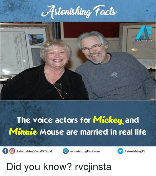 mouses: facts  ASTONISHING FACTS  The voice actors for Mickey and  Minnie Mouse are married in real life  f O AstonishingFactsOfficial  Aston hingFact.com.  Astonishing  is Did you know? rvcjinsta