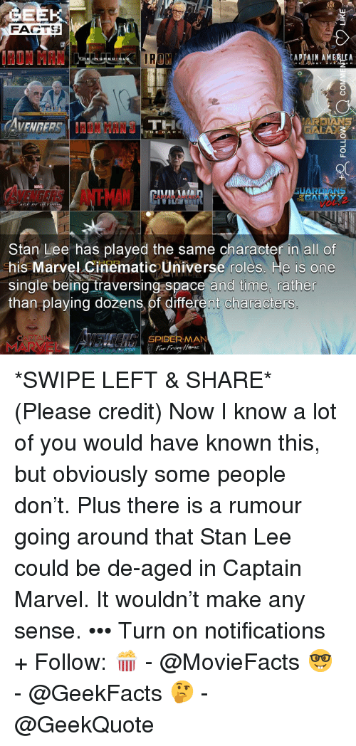 marvel cinematic universe: FACTS  AT A IN AMERICA  E R  ARDIANS  THE DARK  LI  ANTMAN  Stan Lee has played the same character in all of  his Marvel Cinematic Universe roles. He is one  single being traversing space and time, rather  than playing dozens,of different characters  SPIDER-MAN  MARVEL *SWIPE LEFT & SHARE* (Please credit) Now I know a lot of you would have known this, but obviously some people don't. Plus there is a rumour going around that Stan Lee could be de-aged in Captain Marvel. It wouldn't make any sense. ••• Turn on notifications + Follow: 🍿 - @MovieFacts 🤓 - @GeekFacts 🤔 - @GeekQuote