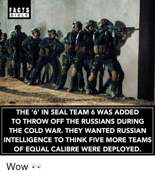 Bibled: FACTS  BIBLE  BIBL E  THE '6' IN SEAL TEAM 6 WAS ADDED  TO THROW OFF THE RUSSIANS DURING  THE COLD WAR. THEY WANTED RUSSIAN  INTELLIGENCE TO THINK FIVE MORE TEAMS  OF EQUAL CALIBRE WERE DEPLOYED. Wow 👀