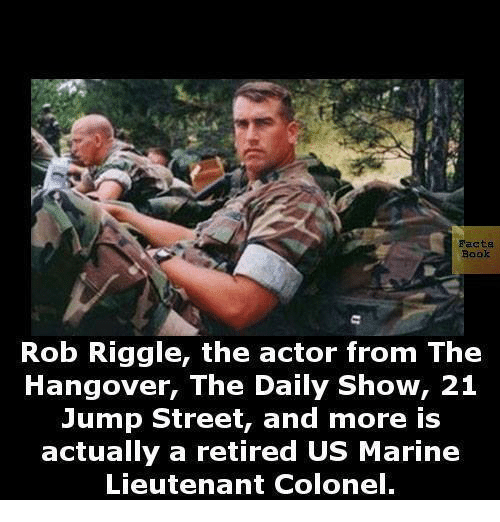 Books, Facts, and Memes: Facts  Book  Rob Riggle, the actor from The  Hangover, The Daily Show, 21  Jump Street, and more is  actually a retired US Marine  Lieutenant Colonel.
