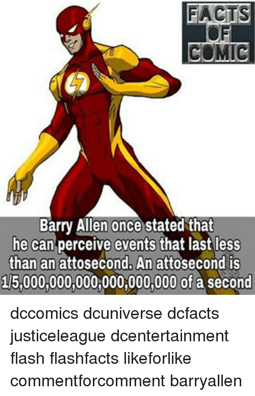 barry allen: FACTS  COMIC  Barry Allen once stated that  he can perceive events that last less  than an attosecond. An attosecond is  15,000,000,000,000,000,000 of a second dccomics dcuniverse dcfacts justiceleague dcentertainment flash flashfacts likeforlike commentforcomment barryallen