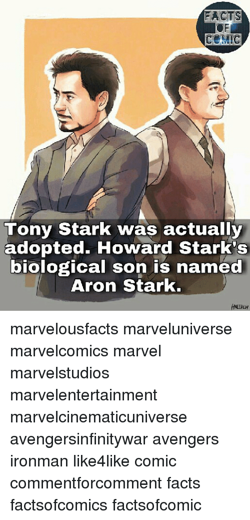 Facts, Memes, and Avengers: FACTS  COMIC  Tony Stark was actually  adopted. Howard Stark's  biological son is named  Aron Stark. marvelousfacts marveluniverse marvelcomics marvel marvelstudios marvelentertainment marvelcinematicuniverse avengersinfinitywar avengers ironman like4like comic commentforcomment facts factsofcomics factsofcomic