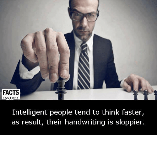 factorial: FACTS  FACTORY  Intelligent people tend to think faster,  as result, their handwriting is sloppier.
