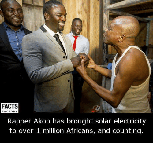 factorial: FACTS  FACTORY  Rapper Akon has brought solar electricity  to over 1 million Africans, and counting.