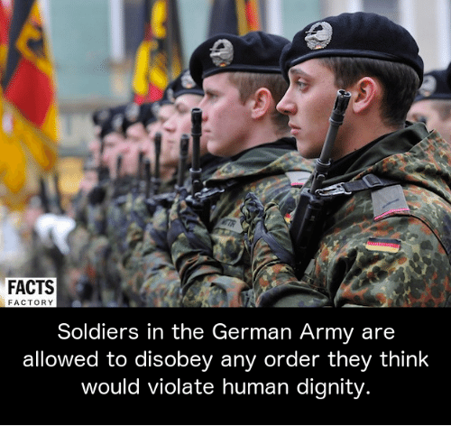 german army: FACTS  FACTORY  Soldiers in the German Army are  allowed to disobey any order they think  would violate human dignity