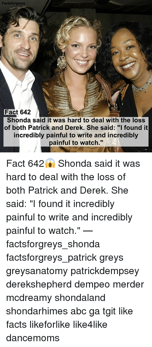 """Memes, 🤖, and Derek: Facts forgreys  Fact 642  Shonda said it was hard to deal with the loss  of both Patrick and Derek. She said: """"I found it  incredibly painful to write and incredibly  painful to watch."""" Fact 642😱 Shonda said it was hard to deal with the loss of both Patrick and Derek. She said: """"I found it incredibly painful to write and incredibly painful to watch."""" — factsforgreys_shonda factsforgreys_patrick greys greysanatomy patrickdempsey derekshepherd dempeo merder mcdreamy shondaland shondarhimes abc ga tgit like facts likeforlike like4like dancemoms"""