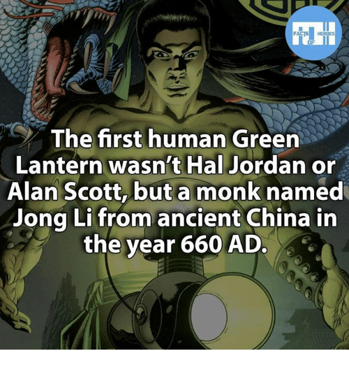 Facts, Memes, and China: FACTS HEROES  The first human  Green  Lantern wasn't Hal  Jordan or  Alan Scott, but a monk named  Jong Li from ancient China in  the year 660 AD.