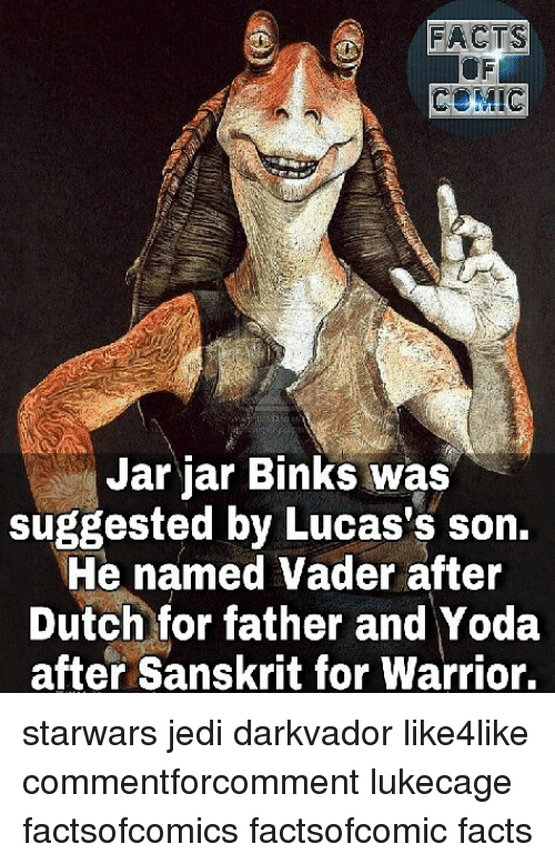 Jarreds: FACTS  Jar jar Binks was  suggested by Lucas's son.  He named Vader after  Dutch for father and Yoda  after Sanskrit for Warrior. starwars jedi darkvador like4like commentforcomment lukecage factsofcomics factsofcomic facts