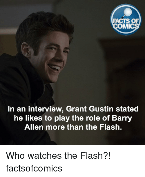 barry allen: FACTS OF  MMI  In an interview, Grant Gustin stated  he likes to play the role of Barry  Allen more than the Flash. Who watches the Flash?! factsofcomics