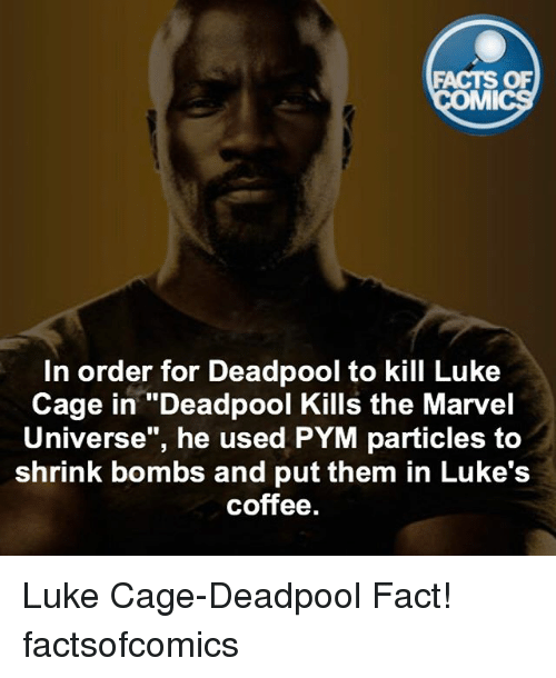 """Memes, 🤖, and Luke Cage: FACTS OF  MMI  In order for Deadpool to kill Luke  Cage in """"Deadpool Kills the Marvel  Universe"""", he used PYM particles to  shrink bombs and put them in Luke's  coffee. Luke Cage-Deadpool Fact! factsofcomics"""