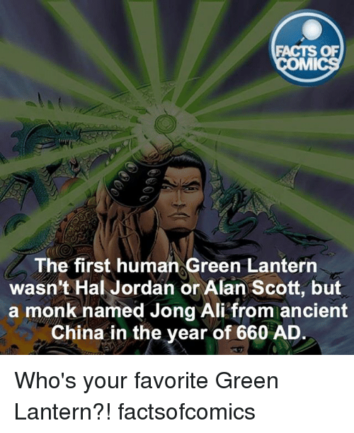 Ali, Facts, and Memes: FACTS OF  MMI  The first human Green Lantern  wasn't Hal Jordan or Alan Scott, but  a monk named Jong Ali from ancient  China in the year of 660 AD Who's your favorite Green Lantern?! factsofcomics
