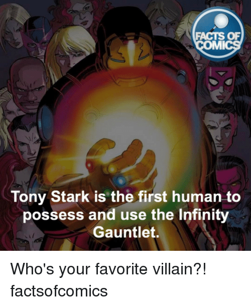 Infiniti: FACTS OF  MMI  Tony Stark is the first human to  possess and use the Infinity  Gauntlet. Who's your favorite villain?! factsofcomics