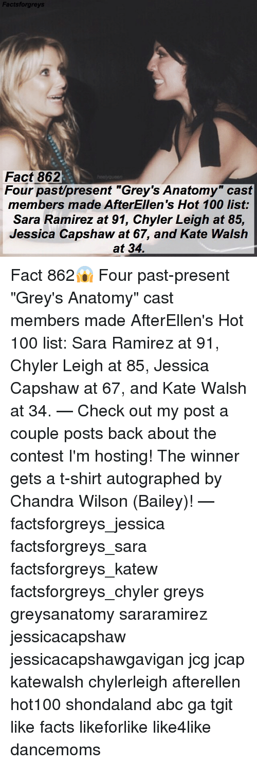 """autographed: Factsforgre  Fact 862  Four past/present """"Grey's Anatomy"""" cast  members made AfterEllen's Hot 100 list:  Sara Ramirez at 91, Chyler Leigh at 85,  Jessica Capshaw at 67, and Kate Walsh  at 34. Fact 862😱 Four past-present """"Grey's Anatomy"""" cast members made AfterEllen's Hot 100 list: Sara Ramirez at 91, Chyler Leigh at 85, Jessica Capshaw at 67, and Kate Walsh at 34. — Check out my post a couple posts back about the contest I'm hosting! The winner gets a t-shirt autographed by Chandra Wilson (Bailey)! — factsforgreys_jessica factsforgreys_sara factsforgreys_katew factsforgreys_chyler greys greysanatomy sararamirez jessicacapshaw jessicacapshawgavigan jcg jcap katewalsh chylerleigh afterellen hot100 shondaland abc ga tgit like facts likeforlike like4like dancemoms"""