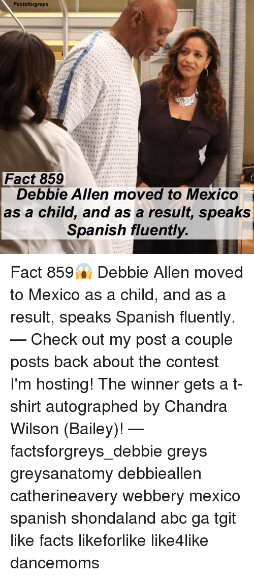 autographed: Factsforgreys  Fact 859  Debbie Allen moved to Mexico  as a child, and as a resuit, speaks  Spanish fluently Fact 859😱 Debbie Allen moved to Mexico as a child, and as a result, speaks Spanish fluently. — Check out my post a couple posts back about the contest I'm hosting! The winner gets a t-shirt autographed by Chandra Wilson (Bailey)! — factsforgreys_debbie greys greysanatomy debbieallen catherineavery webbery mexico spanish shondaland abc ga tgit like facts likeforlike like4like dancemoms