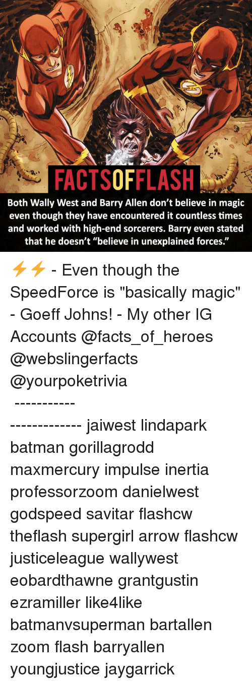 "barry allen: FACTSOFFLASH  Both Wally West and Barry Allen don't believe in magic  even though they have encountered it countless times  and worked with high-end sorcerers. Barry even stated  that he doesn't ""believe in unexplained forces. ⚡️⚡️ - Even though the SpeedForce is ""basically magic"" - Goeff Johns! - My other IG Accounts @facts_of_heroes @webslingerfacts @yourpoketrivia ⠀⠀⠀⠀⠀⠀⠀⠀⠀⠀⠀⠀⠀⠀⠀⠀⠀⠀⠀⠀⠀⠀⠀⠀⠀⠀⠀⠀⠀⠀⠀⠀⠀⠀ ⠀⠀------------------------ jaiwest lindapark batman gorillagrodd maxmercury impulse inertia professorzoom danielwest godspeed savitar flashcw theflash supergirl arrow flashcw justiceleague wallywest eobardthawne grantgustin ezramiller like4like batmanvsuperman bartallen zoom flash barryallen youngjustice jaygarrick"