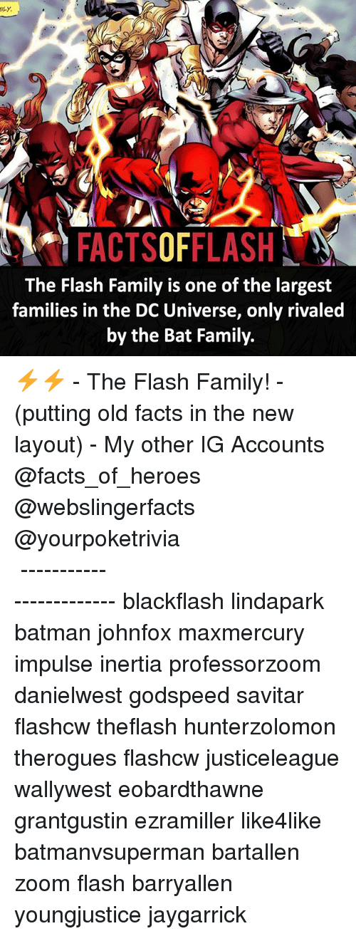 dc universe: FACTSOFFLASH  The Flash Family is one of the largest  families in the DC Universe, only rivaled  by the Bat Family. ⚡️⚡️ - The Flash Family! - (putting old facts in the new layout) - My other IG Accounts @facts_of_heroes @webslingerfacts @yourpoketrivia ⠀⠀⠀⠀⠀⠀⠀⠀⠀⠀⠀⠀⠀⠀⠀⠀⠀⠀⠀⠀⠀⠀⠀⠀⠀⠀⠀⠀⠀⠀⠀⠀⠀⠀ ⠀⠀------------------------ blackflash lindapark batman johnfox maxmercury impulse inertia professorzoom danielwest godspeed savitar flashcw theflash hunterzolomon therogues flashcw justiceleague wallywest eobardthawne grantgustin ezramiller like4like batmanvsuperman bartallen zoom flash barryallen youngjustice jaygarrick
