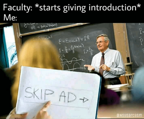 Skip: Faculty: *starts giving introduction*  Me:  8-Emict)= IR  SKIP AD  NSUsarcasm
