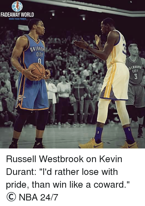 """Kevin Durant, Russell Westbrook, and Citi: FADEAWAY WORLD  MORE THAN  CITY  CITT Russell Westbrook on Kevin Durant:  """"I'd rather lose with pride, than win like a coward.""""  © NBA 24/7"""